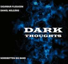 Sigurður Flosason/Norrbotten Big Band: Dark Thoughts