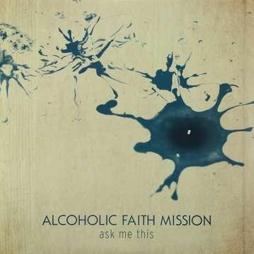 Alcholic Faith Mission: Ask Me This