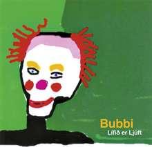 Bubbi: Lífið er ljúft