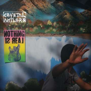 Crystal Antlers: Nothing is Real