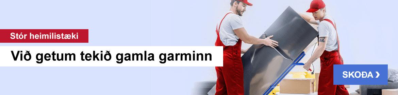 Stór heimilistæki - Við losum þig við gamla garminn